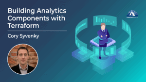 Building Analytics Components with Terraform with Cory Syvenky