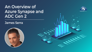 An Overview of Azure Synapse and ADC Gen 2 with James Serra