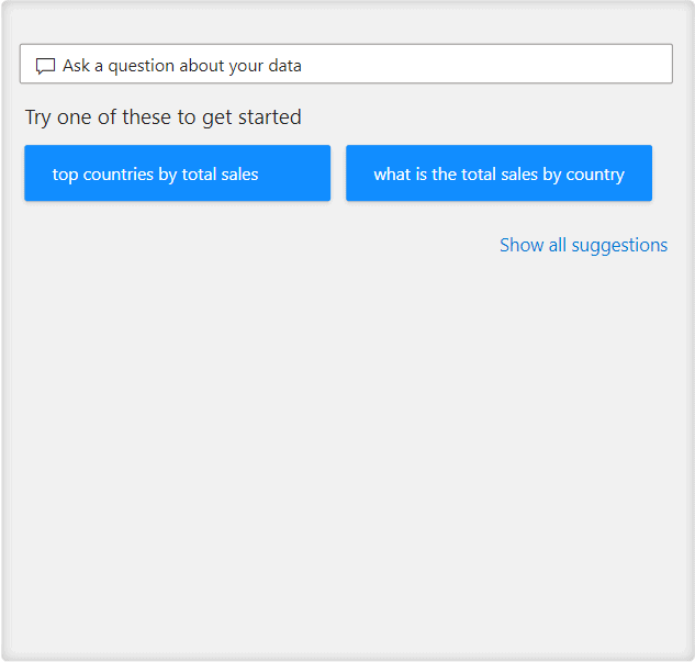 Q&A feature showing the text box for asking a question plus two suggested questions. To countries by total sales? What is the total sales by country?